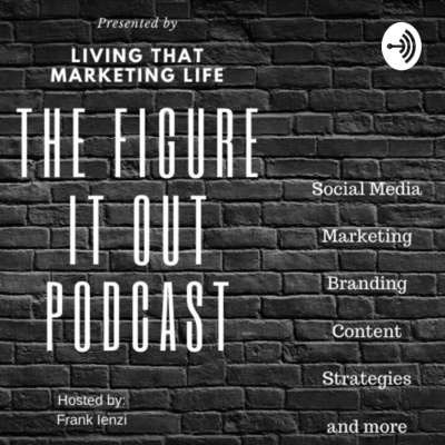 Social Media and Marketing: Figure It Out Podcast