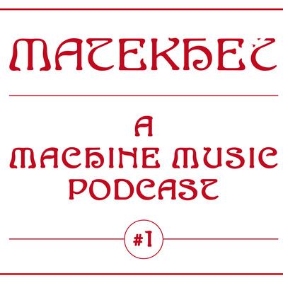MATEKHET - A Machine Music Podcast