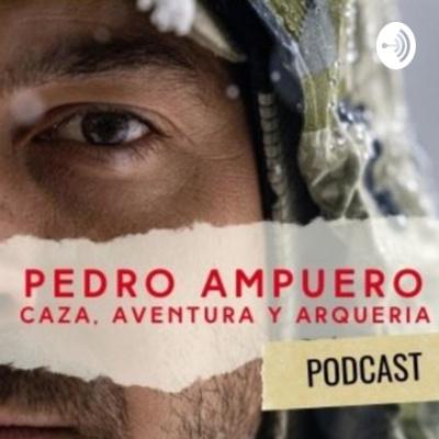 CAZA, AVENTURA Y ARQUERIA con PEDRO AMPUERO