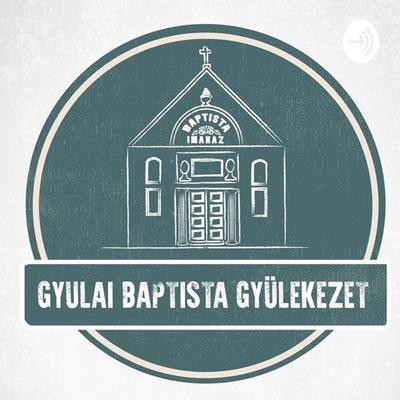 Gyulai Baptista Gyülekezet igehirdetések