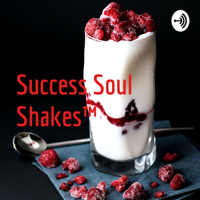 Success Soul Shakes™️