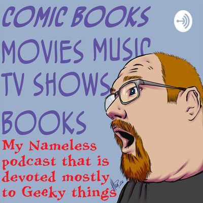 My Nameless Podcast That is Devoted Mostly to Geeky Things
