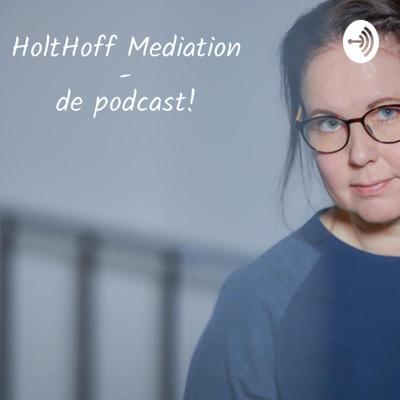 Welkom bij HoltHoff Mediation - de podcast!