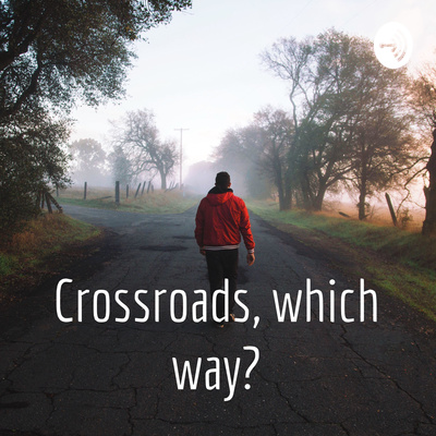 Crossroads, which way?
