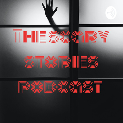 The scary stories podcast