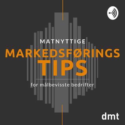 Matnyttige markedsføringstips for målbevisste bedrifter - en norsk podcast om markedsføring