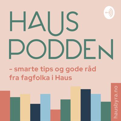 HausPodden - smarte tips og gode råd fra fagfolka i Haus Byrå