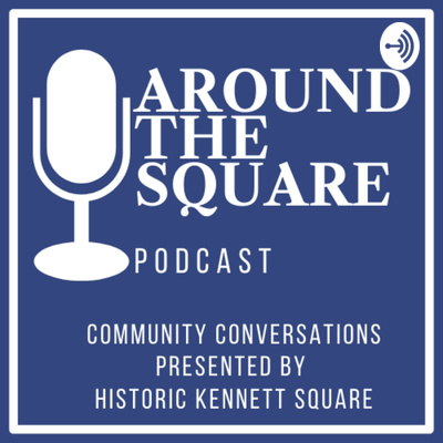 Around the Square: A Podcast by Historic Kennett Square