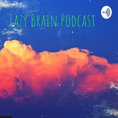 Lazy Brain Podcast