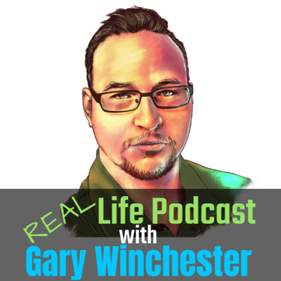 REAL Life Podcast with Gary Winchester