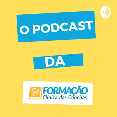 O Podcast da Formação Clínica das Conchas