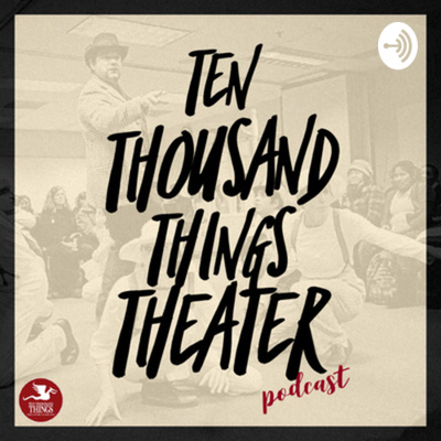 Ten Thousand Things Theater Podcast