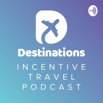 Destinations Incentive Travel Podcast
