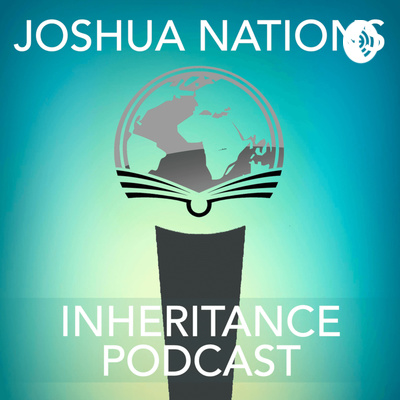 Joshua Nations Inheritance Podcast