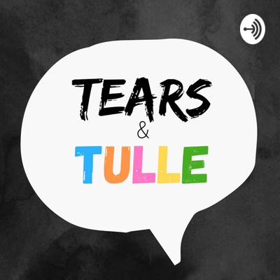 Tears & Tulle Talk