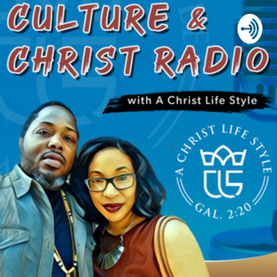 Culture & Christ Radio with A Christ Life Style