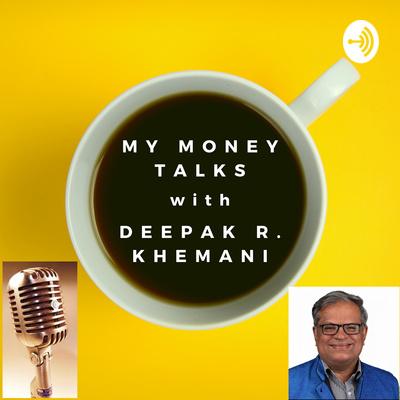 My Money Talks with Deepak R Khemani