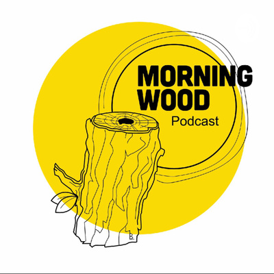 Morning Wood Podcast