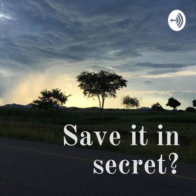 Save it in secret?