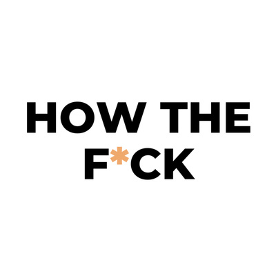 Podcast Title - How the Fxck