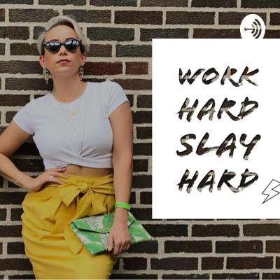 Work Hard, Slay Hard
