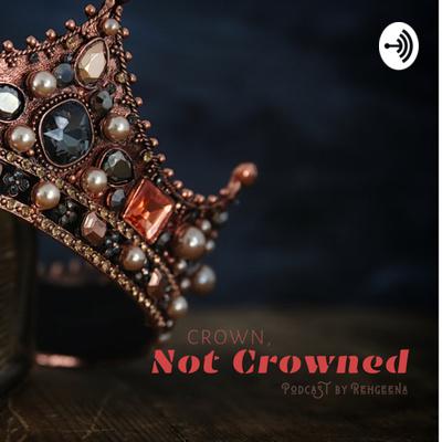 CROWN, NOT CROWNED