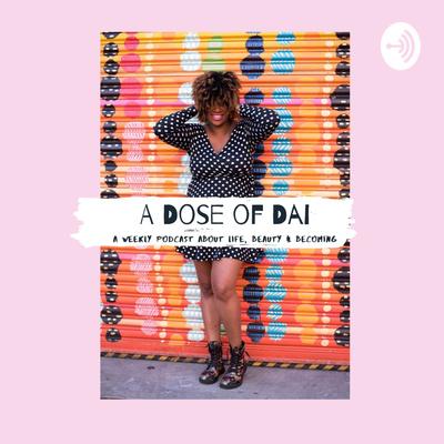 A Dose of Dai