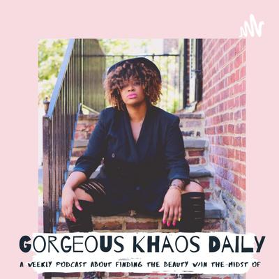 Gorgeous Khaos Daily