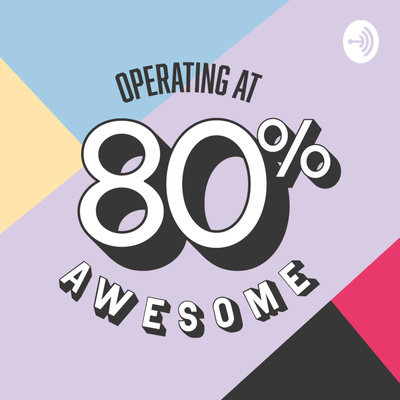 Operating @ 80% Awesome