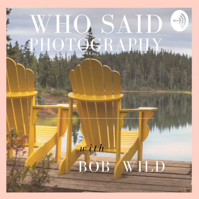 Who Said Photography - Bob Wild