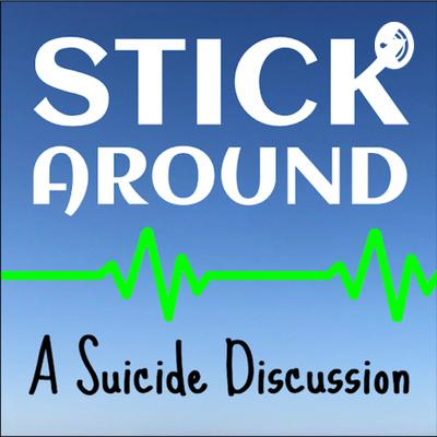 Stick Around - A Suicide Discussion