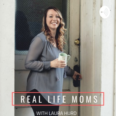 Real Life Moms by Laura Hurd