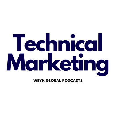 Technical Marketing ● Weyk Global Podcast Network
