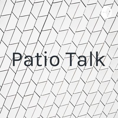 Patio Talk