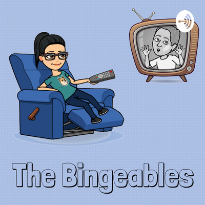 The Bingeables Podcast