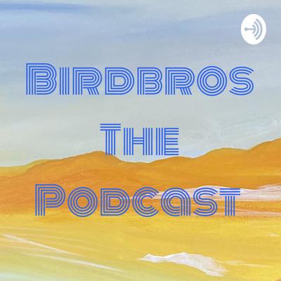 Birdbros The Podcast