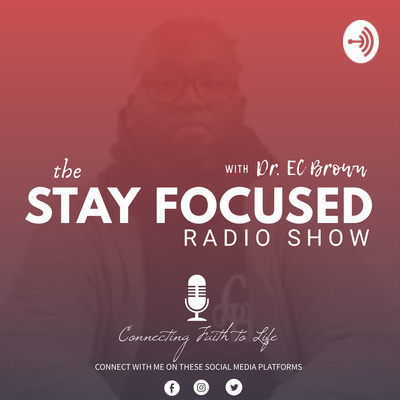 The Stay Focused Radio Show