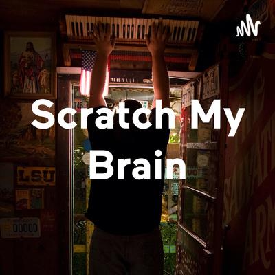 Scratch My Brain