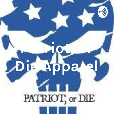 Patriot, or Die Apparel