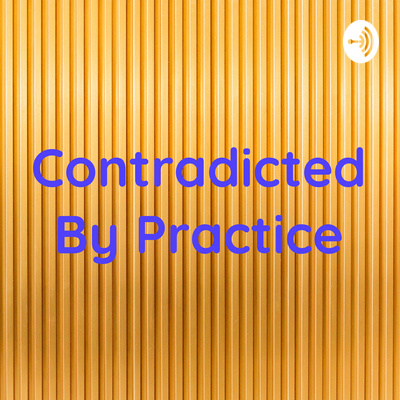 Contradicted By Practice