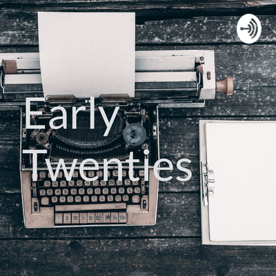 The Early Twenties Podcast