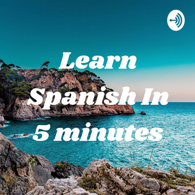 Learn Spanish In 5 minutes - 1