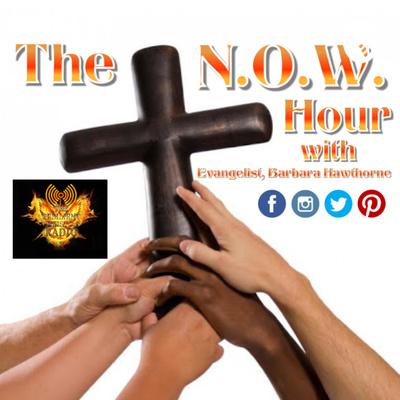 The N.O.W. Hour Radio with Evangelist, Barbara Hawthorne