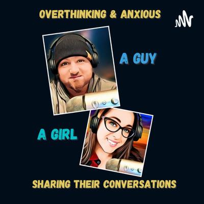 OVERTHINKING & ANXIOUS