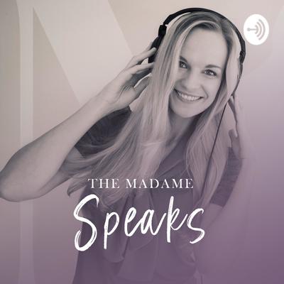 The Madame Speaks