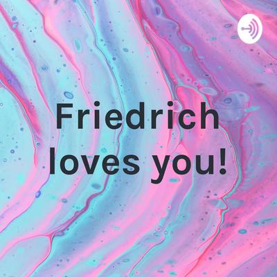 Friedrich loves you!