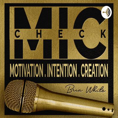 M.I.C Check: Motivation. Intention. Creation