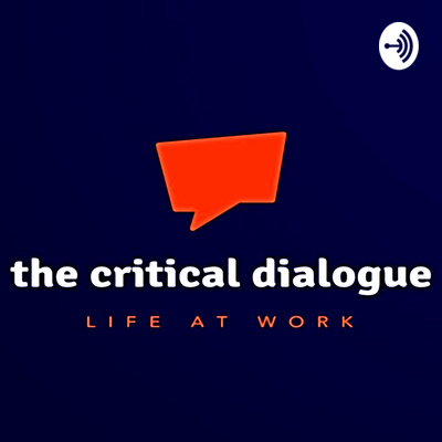 THE CRITICAL DIALOGUE - LIFE AT WORK