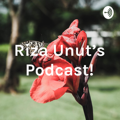 Riza Unut's Podcast!