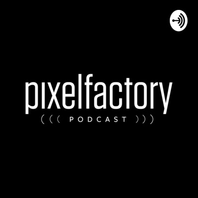 PixelFactory PODCAST